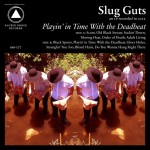 Slug Guts – Playin' in Time with the Deadbeat